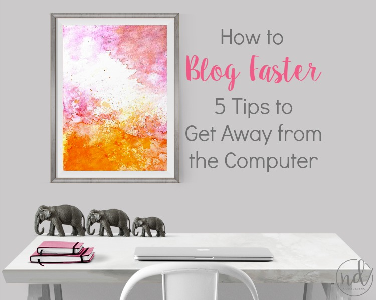 Learn how to blog faster and get away from your computer using these 5 tips to increase your productivity!