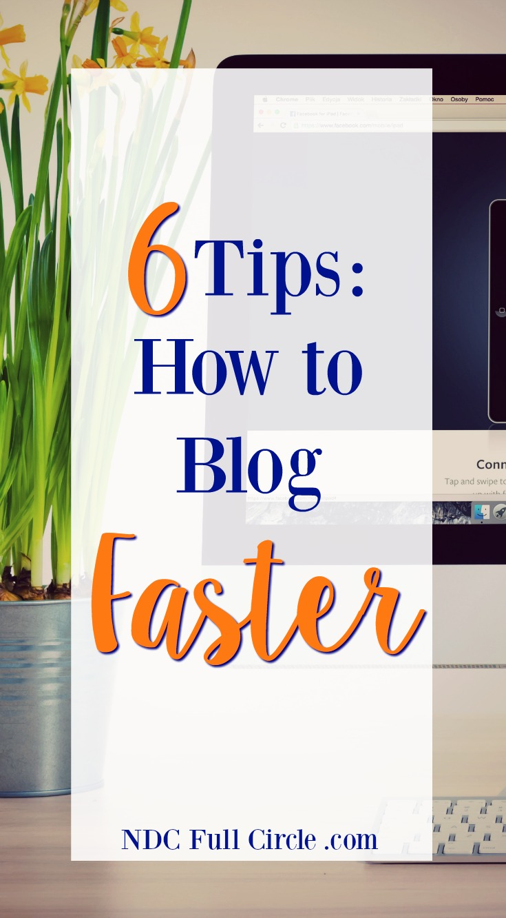 For the WAHM: here are 6 tips to help you blog faster and get away from the computer.