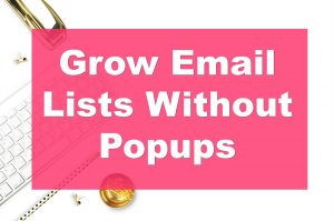 Grow email newsletter subscribers without using popups