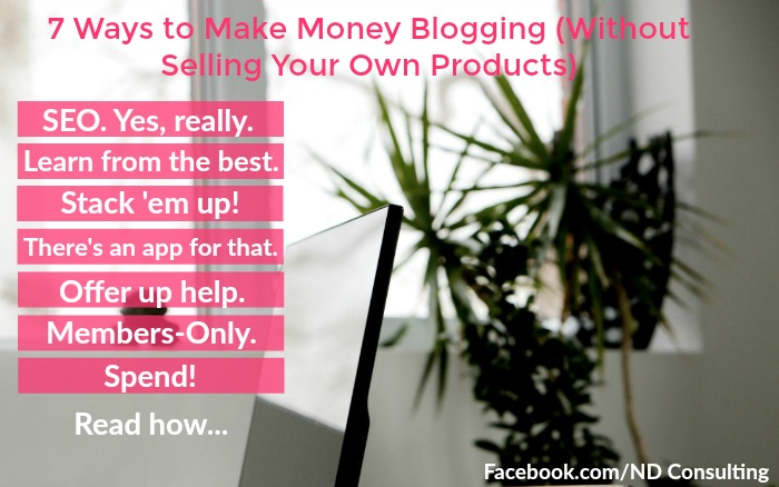 Here are 7 ways to make money blogging without selling your own products!