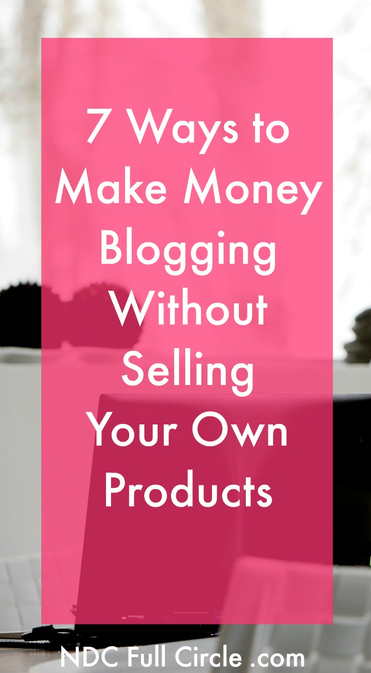 Here are 7 ways to make money blogging without selling products of your own!