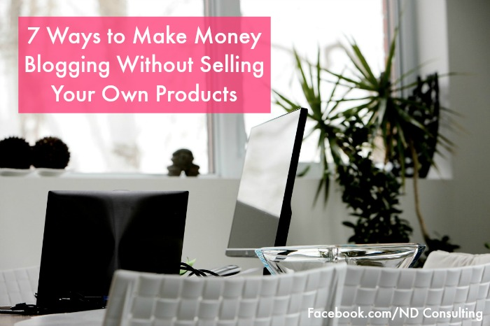 Here are 7 ways to make money blogging without selling products!