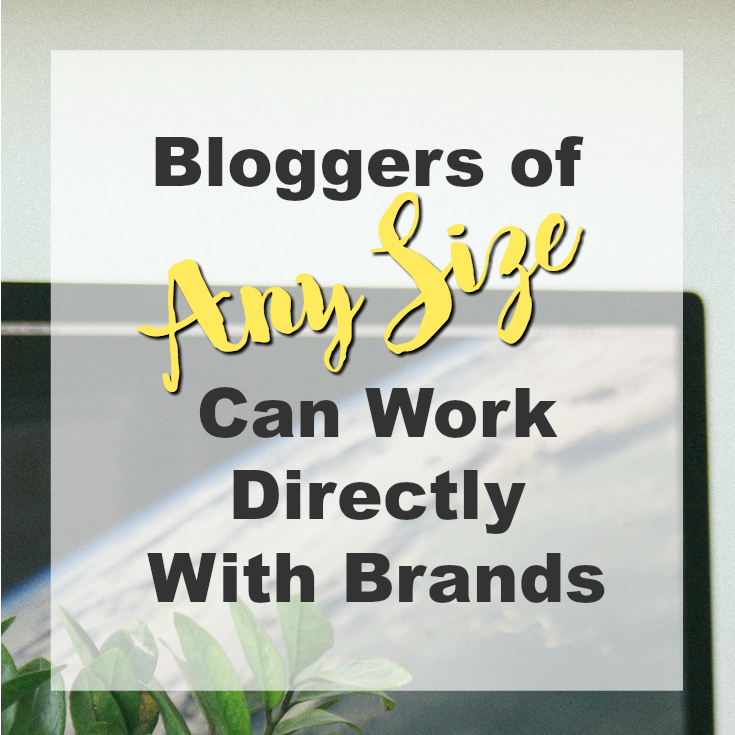 Any sized blogger can work with brands if they treat it as a business