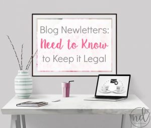 Blog Newsletters: Legal Requirements to Keep You Legit