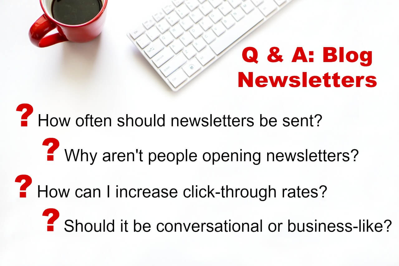 The most common blog newsletter questions answered - part one will have you increasing open and click-through rates!