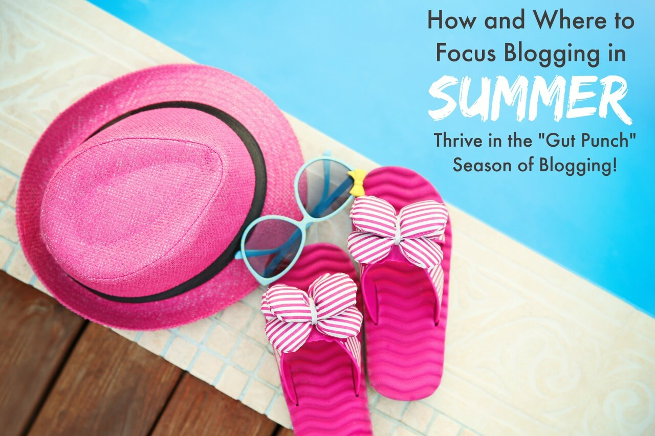Blogging in summer needs to be streamlined but effective. Here are where you can focus efforts for maximum benefit!