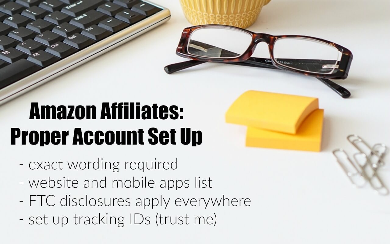 There is a right way to set up your Amazon affiliate account - do NOT skip this step!