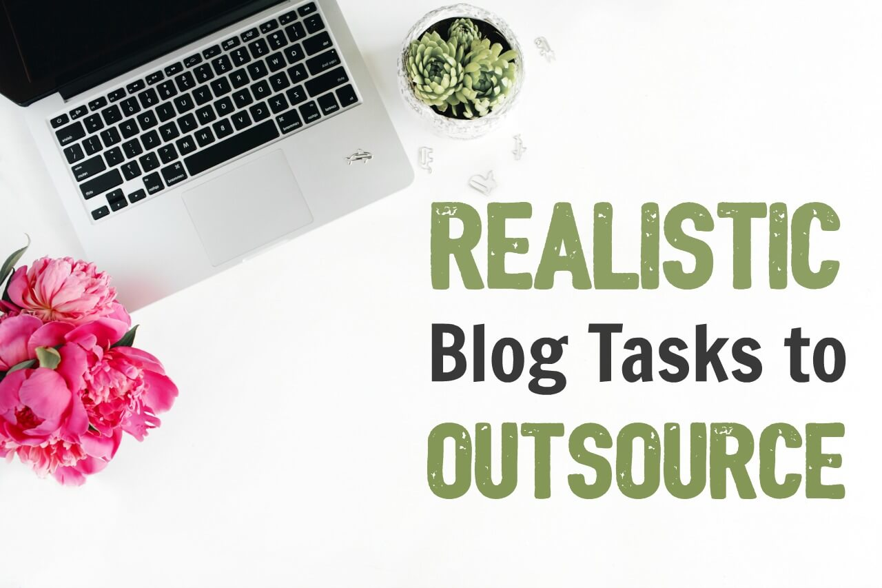 Get the modern blogger's realistic list of blog tasks to outsource - even if you're a Type A!
