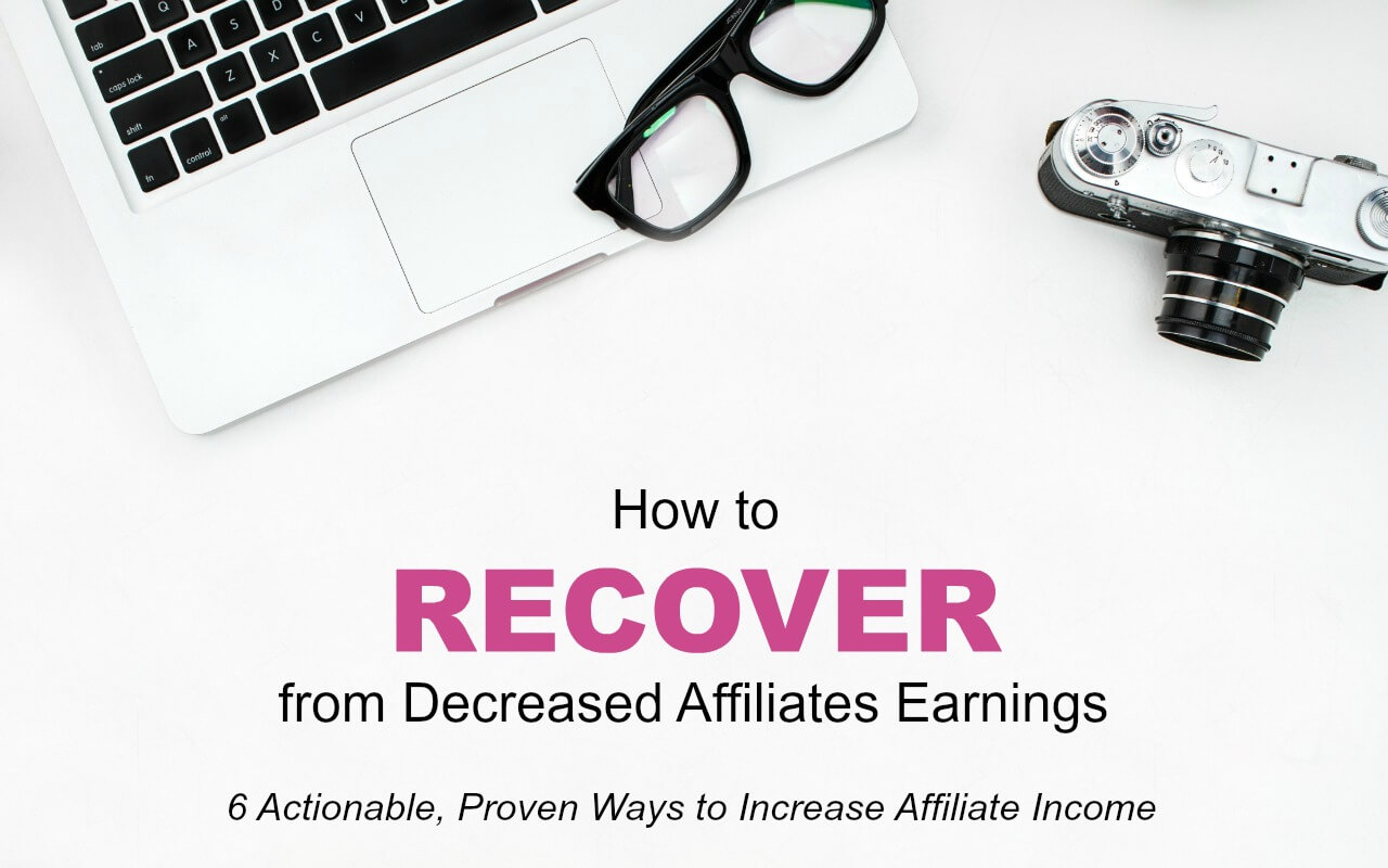 6 Actionable, Proven Ways for Bloggers to Recover from Amazon Affiliate Earnings Decreases