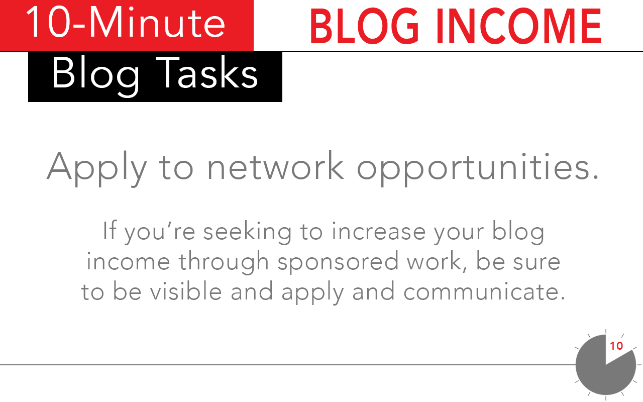 A 10-minute task for blog income which really pays off is applying to influencer network opportunities.