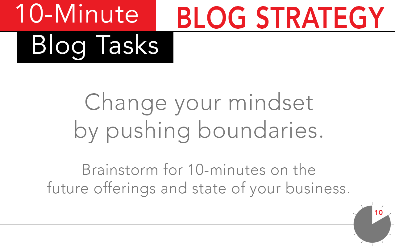 One of the most fruitful 10 minute tasks for blog strategy is to have the blogger change their own mindset.