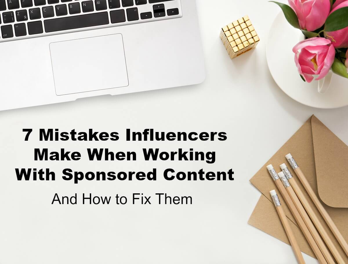 When working with sponsored content, influencers and bloggers make the same mistakes. Here is how to fix them.