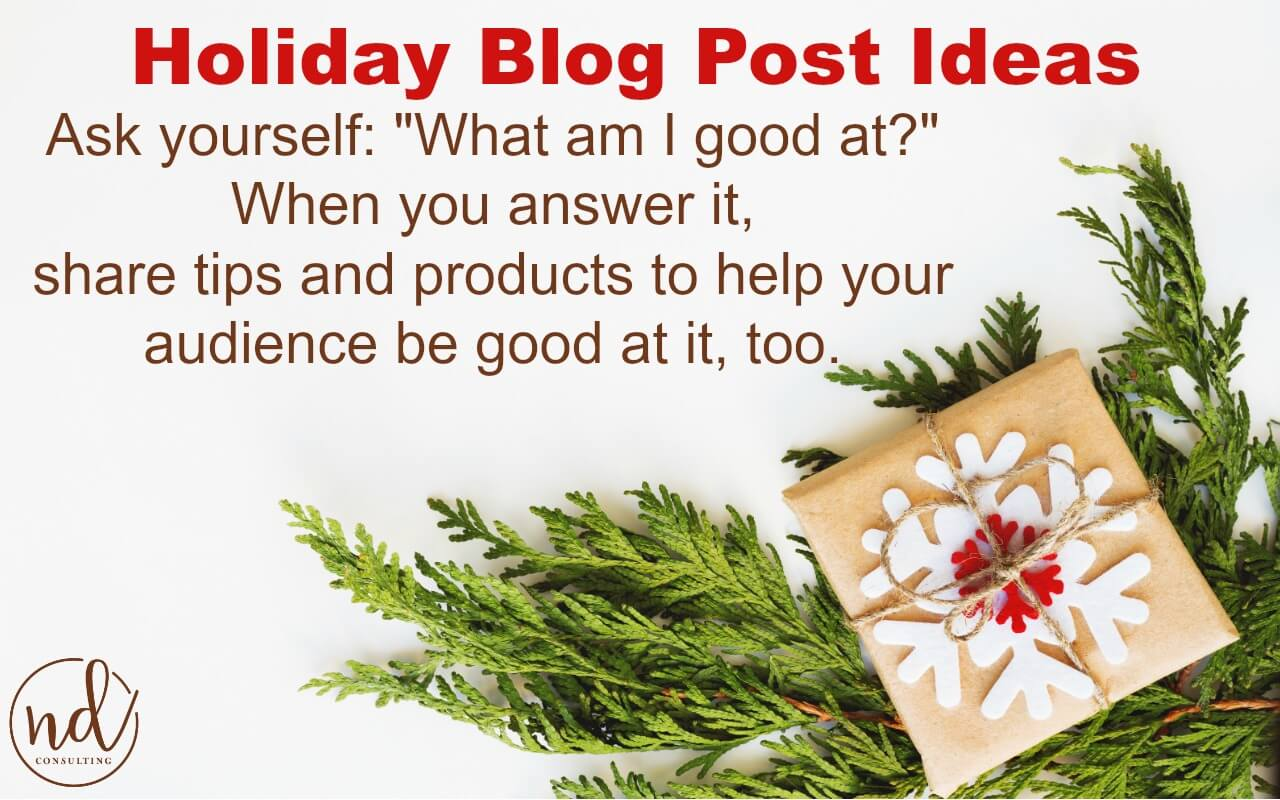 When deciding what to share for affiliate marketing and holiday blog post ideas focus on your strengths.