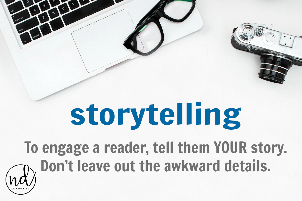 Tell your story, awkward details and all. Readers will relate