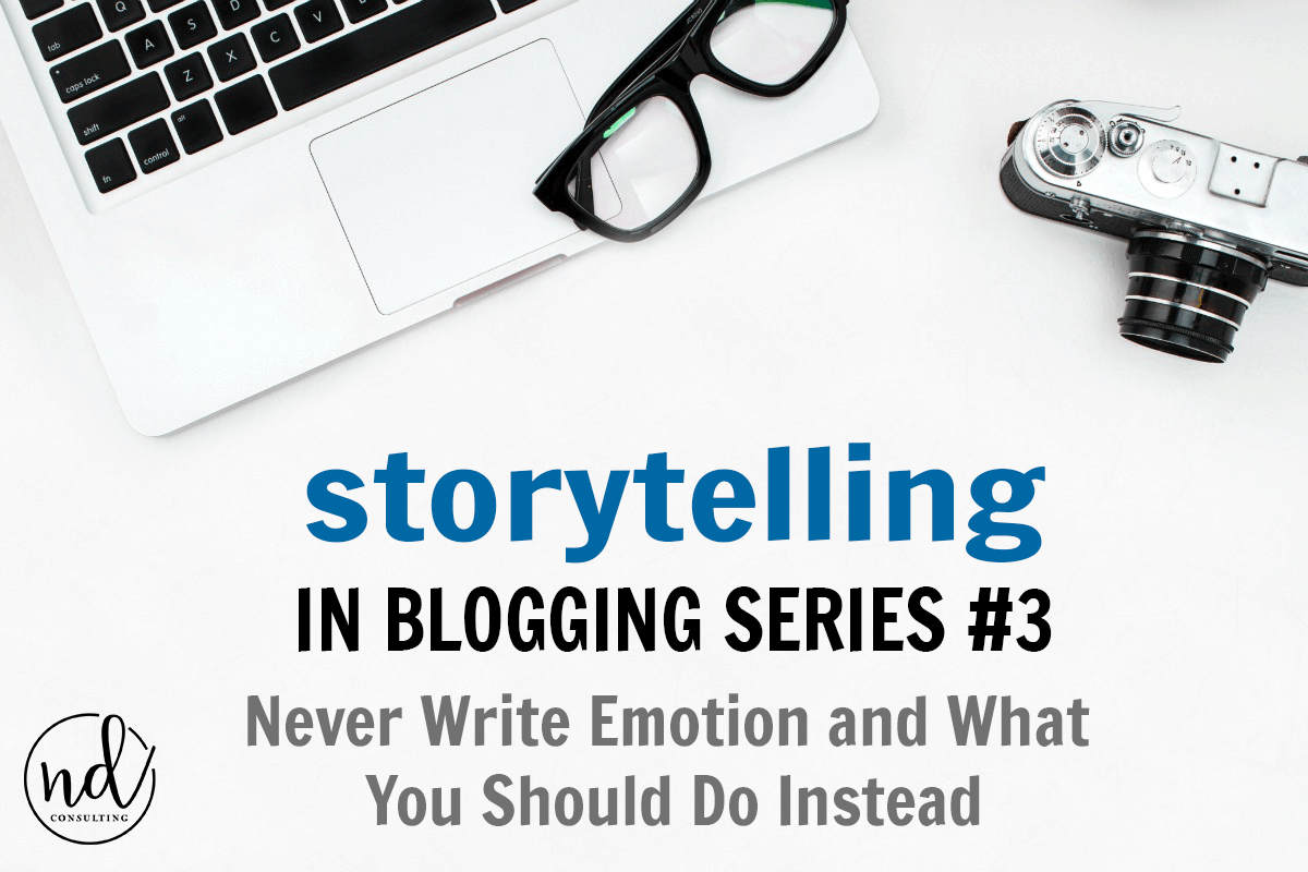 Why bloggers should never write emotion and should adhere to show dont tell